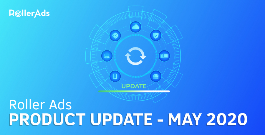 ROLLER ADS PRODUCT UPDATE - MAY 2020