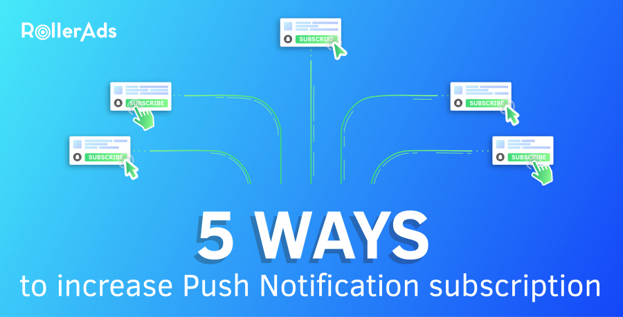 5 WAYS TO INCREASE PUSH NOTIFICATION SUBSCRIPTION