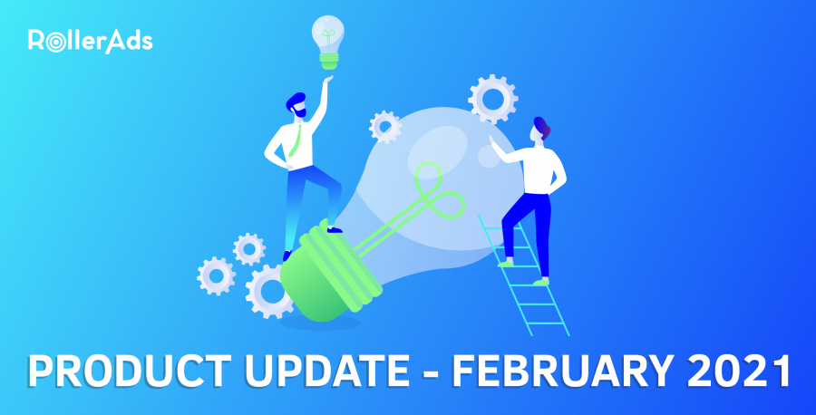 RollerAds Product Update — February 2021