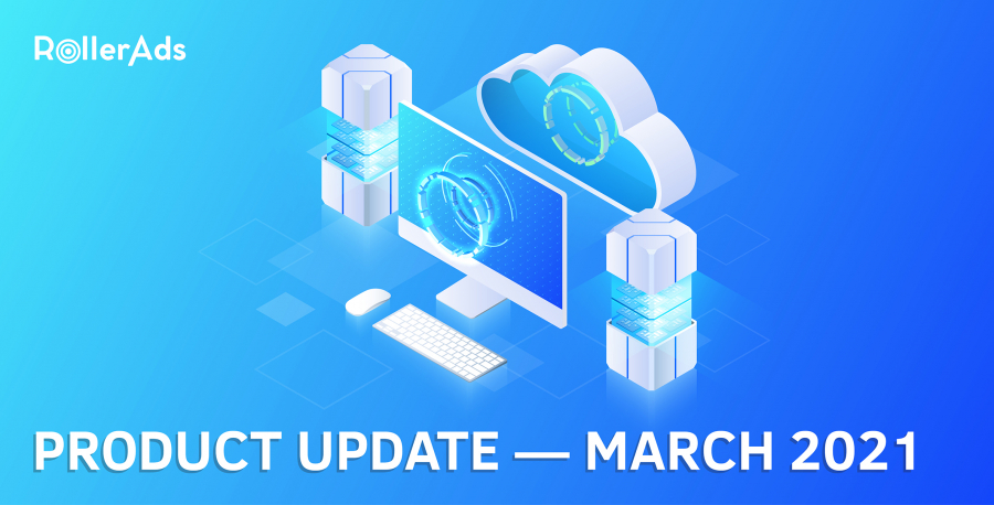 RollerAds Product Update — March 2021