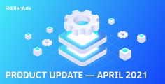 RollerAds Product Update — April 2021